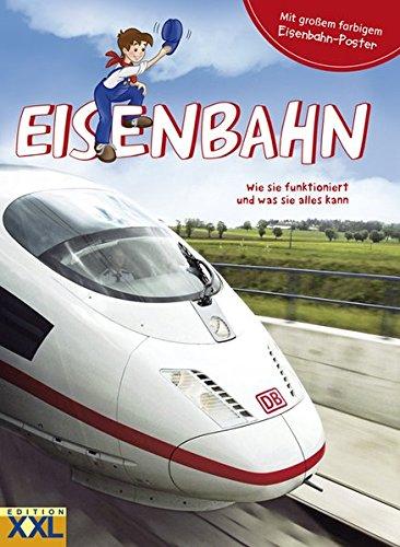 Eisenbahn - Wie sie funktioniert und was sie alles kann: mit großem farbigem Eisenbahn-Poster (Ice-modell)