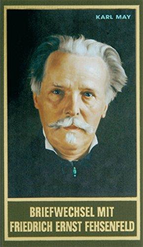 Briefwechsel mit Friedrich Ernst Fehsenfeld I: 1891-1906. Mit Briefen von und an Felix Krais u.a., Band 91 der Gesammelten Werke (Karl Mays Gesammelte Werke)