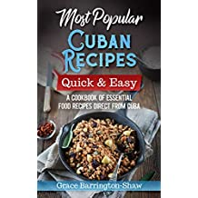 Most Popular Cuban Recipes – Quick & Easy: A Cookbook of Essential Food Recipes Direct From Cuba (English Edition)