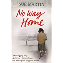 No Way Home: The terrifying story of life in a children's home and a little girl's struggle to survive by Sue Martin (2007-08-23)