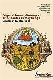 Ériger et borner diocèses et principautés au Moyen âge: Limites et frontières II