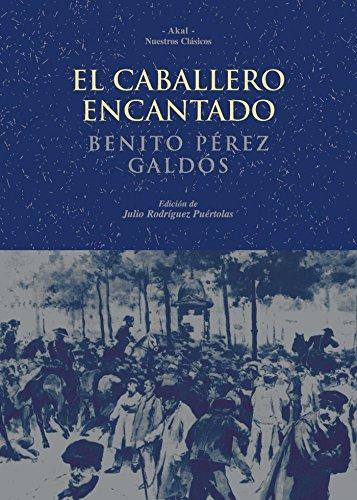 El caballero encantado / The Enchanted Knight: Cuento real inverosimil/ Real Story Unlikely par BENITO PEREZ GALDOS
