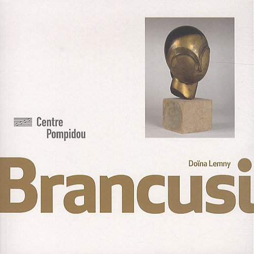 Brancusi | Monographies et Mouvements par Doina Lemny