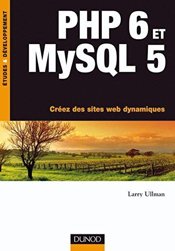 PHP 6 et MySQL 5 - Créez des sites web dynamiques - Livre+compléments en ligne