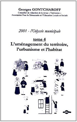2001, l'Odyssée municipale : Tome 4, L'aménagement du territoire, l'urbanisme et l'habitat