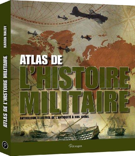 Atlas de l'Histoire Militaire -Anthologie illustrée de l'antiquité à nos jours par .