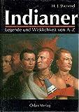 Indianer. Legende und Wirklichkeit von A - Z. Leben - Kampf - Untergang - H.-J. Stammel