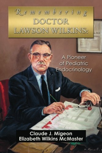 Remembering Doctor Lawson Wilkins: A Pioneer of Pediatric Endocrinology by Claude J Migeon (2014-11-27)
