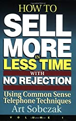 How to Sell More, in Less Time, With No Rejection: Using Common Sense Telephone Techniques: 1 by Art Sobczak (1-Jan-1995) Paperback