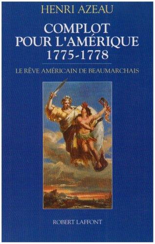 Complot pour l'Amérique, 1775-1778 : Le rêve Américain de Beaumarchais par Henri Azeau