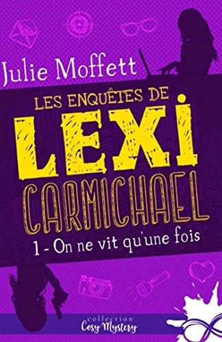 On ne vit qu'une fois: Les enquêtes de Lexi Carmichael, T1 par Julie Moffett