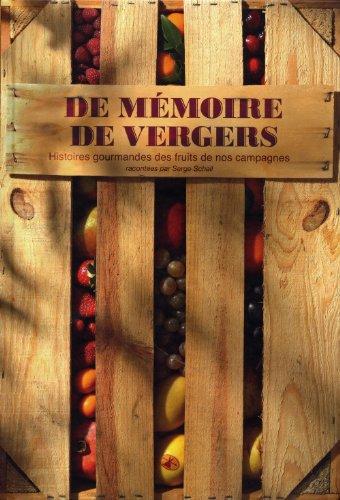 De mémoire de vergers. Histoires gourmandes des fruits de nos campagnes. par Serge Schall