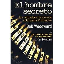 El hombre secreto/ The Secret Man: La verdadera historia de Garganta Profunda/ The Story of Watergate's Deep Throat