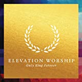 Songtexte von Elevation Worship - Only King Forever