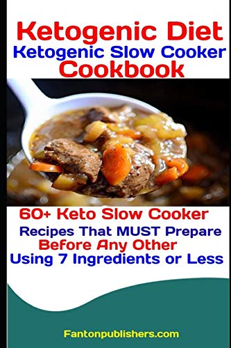 Ketogenic Diet: Ketogenic Slow Cooker Cookbook: 60+ Keto Slow Cooker Recipes That MUST Prepare Before Any Other Using 7 Ingredients or Less (Ace Keto, Band 4)