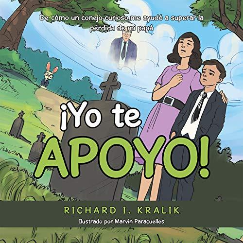¡Yo Te Apoyo!: De Cómo Un Conejo Curioso Me Ayudó a Superar La Pérdida De Mi Papá por Richard I. Kralik