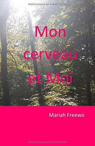 Mon cerveau et Moi par Mariah Freewo