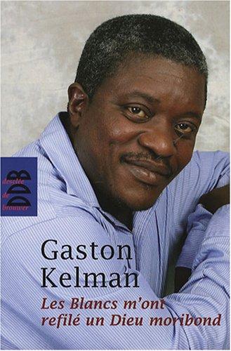 Les Blancs m'ont refilé un Dieu moribond par Gaston Kelman