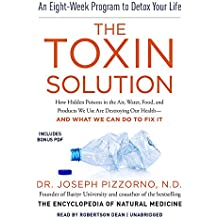 The Toxin Solution: How Hidden Poisons in the Air, Water, Food, and Products We Use Are Destroying Our Health--and What We Can Do to Fix It; Library Edition: Includes PDF