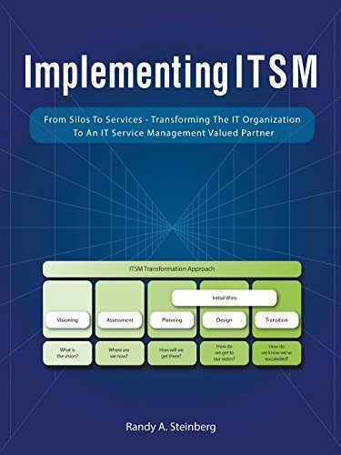 Implementing Itsm: From Silos to Services: Transforming the It Organization to an It Service Management Valued Partner by Randy a. Steinberg (2014-05-09)