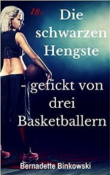 Die schwarzen Hengste - gefickt von drei Basketballern: Geile Erotikgeschichte (German Edition) par [Binkowski, Bernadette]