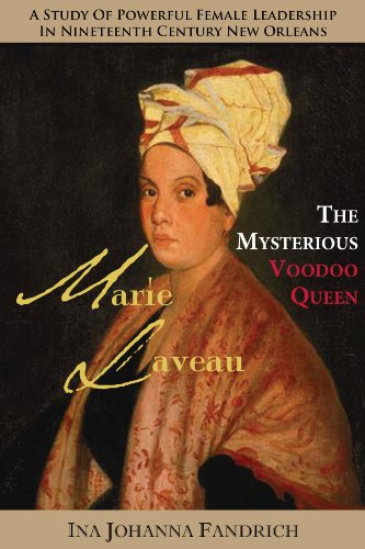Marie Laveau, the Mysterious Voudou Queen: A Study of Powerful Female Leadership in Nineteenth-Century New Orleans (English Edition)
