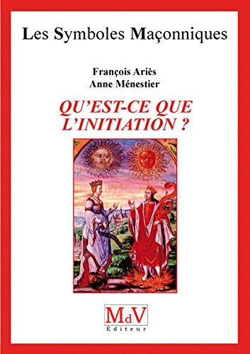 N.39 Qu'est-ce que l'initiation ? (Symboles Maçonnique) par François Ariès