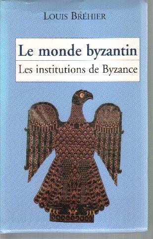 Les institutions de l'Empire byzantin (Le monde byzantin.)