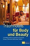 Traumhotels für Body und Beauty: 120 Wellnesshotels neu getestet und bewertet Schweiz, Österreich, Deutschland, Südtirol