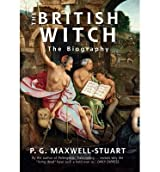 [(The British Witch: The Biography)] [ By (author) Peter Maxwell-stuart ] [August, 2014]