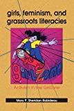 Girls, Feminism, and Grassroots Literacies: Activism in the GirlZone (SUNY series in Feminist Criticism and Theory) by M