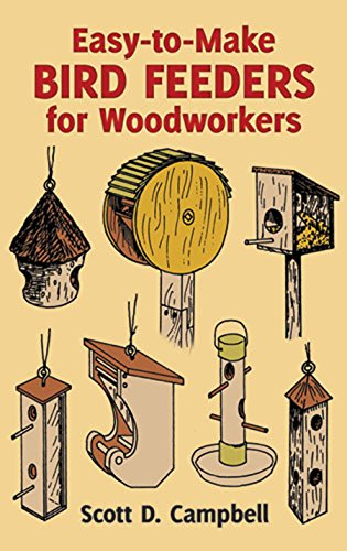 Easy-To-Make Bird Feeders for Woodworkers (Dover Woodworking) -