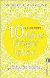 10 Tipps - 10 Jahre länger leben: Die kurze Anleitung für ein gesundes und glückliches Leben (Ullstein Sachbuch)