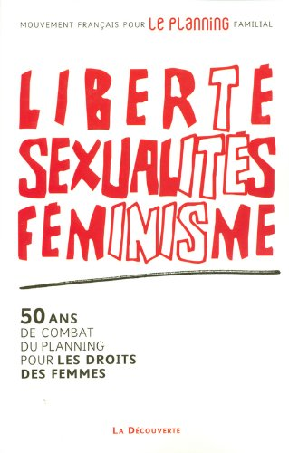 Liberté, sexualités, féminisme par MOUVEMENT FRANÇAIS POUR LE PLANNING FAMILIAL
