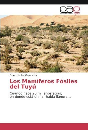 Los Mamíferos Fósiles del Tuyú: Cuando hace 20 mil años atrás, en donde está el mar había llanura... por Diego Hector Gambetta