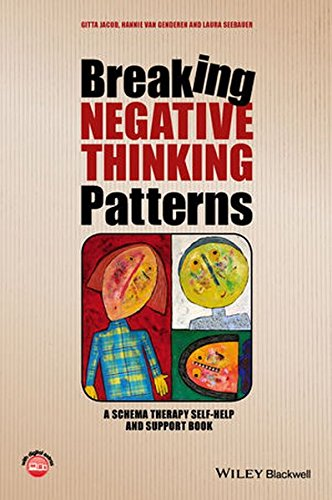 Breaking Negative Thinking Patterns - a Schema Therapy Self-help and Support Book