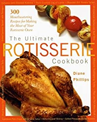 The Ultimate Rotisserie Cookbook: 300 Mouthwatering Recipes for Making the Most of Your Rotisserie Oven by Diane Phillips (2002-09-04)
