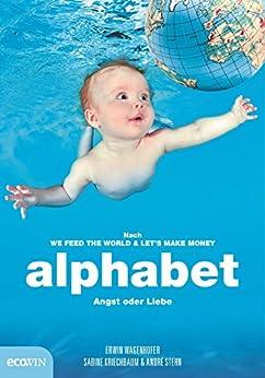 alphabet: Angst oder Liebe von [Wagenhofer, Erwin, Kriechbaum, Sabine, Stern, André]