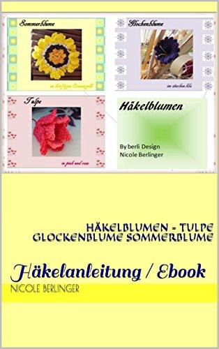 Häkelblumen - Tulpe Glockenblume Sommerblume: Häkelanleitung / Ebook