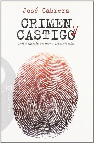 Crimen y castigo: Investigación forense y criminología (Ensayo) por José Cabrera Forneiro