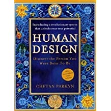 Human Design: Discover the Person You Were Born to Be by Chetan Parkyn (2009-05-14)