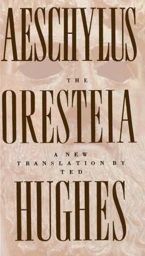 The Oresteia of Aeschylus: A New Translation by Ted Hughes 1st (first) Edition by Aeschylus published by Farrar, Straus and Giroux (2000)