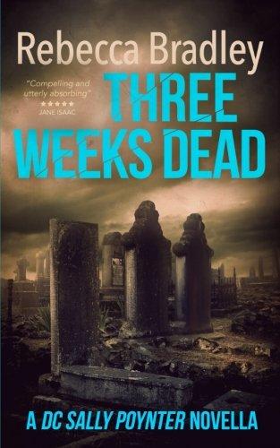 Three Weeks Dead: A DC Sally Poynter Novella (DI Hannah Robbins Prequel Novella)