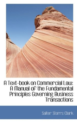 A Text-book on Commercial Law: A Manual of the Fundamental Principles Governing Business Transaction