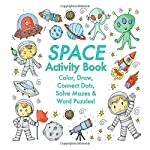 Space Activity Book: Color, Draw, Connect Dots, Solve Mazes & Word Puzzles!