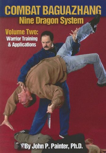 Combat Baguazhang: Nine Dragon System: Volume Two: Warrior Training & Applications
