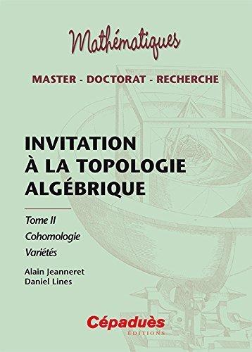 Invitation à la topologie algébrique tome 2 Cohomologie de Alain Jeanneret (29 août 2014) Broché
