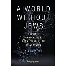 A World Without Jews: The Nazi Imagination from Persecution to Genocide by Alon Confino (2015-04-28)