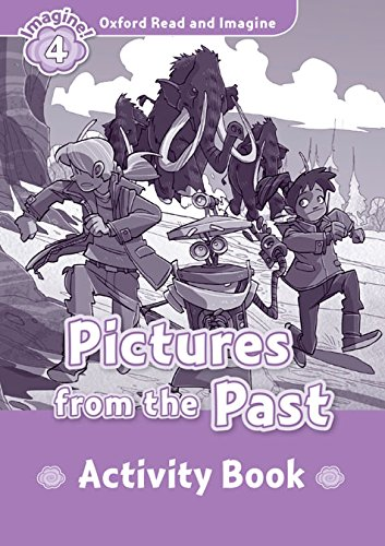 Oxford Read And Imagine 4. Picture Form The Past. Activity Book (Oxford Read & Imagine) - 9780194723411