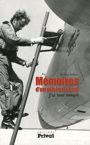 Mémoires d'un pilote d'essais : J'ai tout essayé par Robert Galan